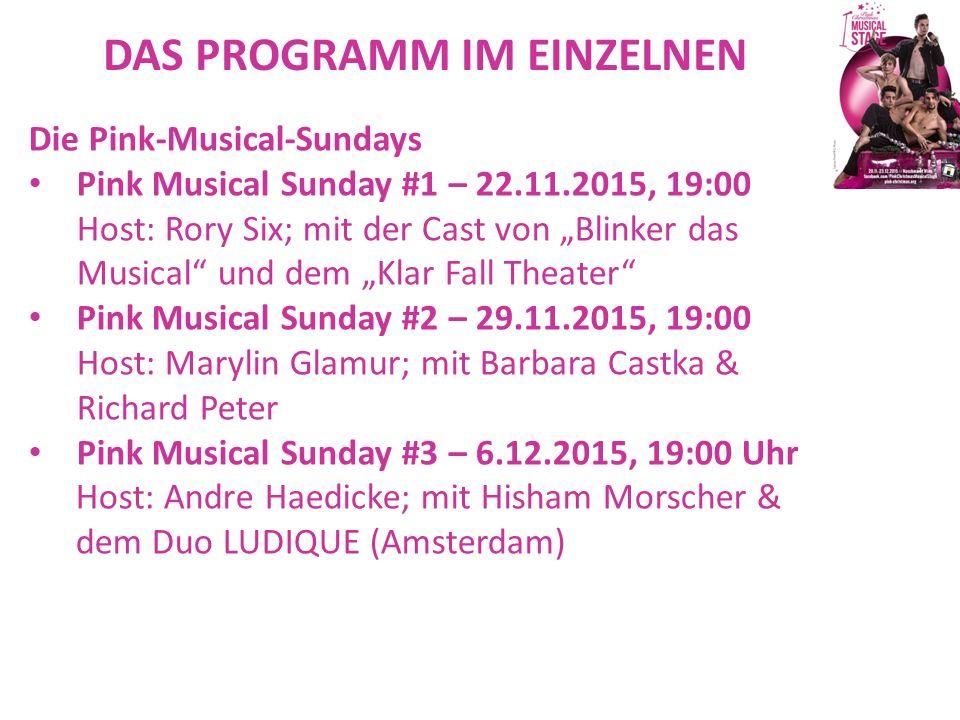 """DAS PROGRAMM IM EINZELNEN Die Pink-Musical-Sundays Pink Musical Sunday #1 – 22.11.2015, 19:00 Host: Rory Six; mit der Cast von """"Blinker das Musical"""" u"""