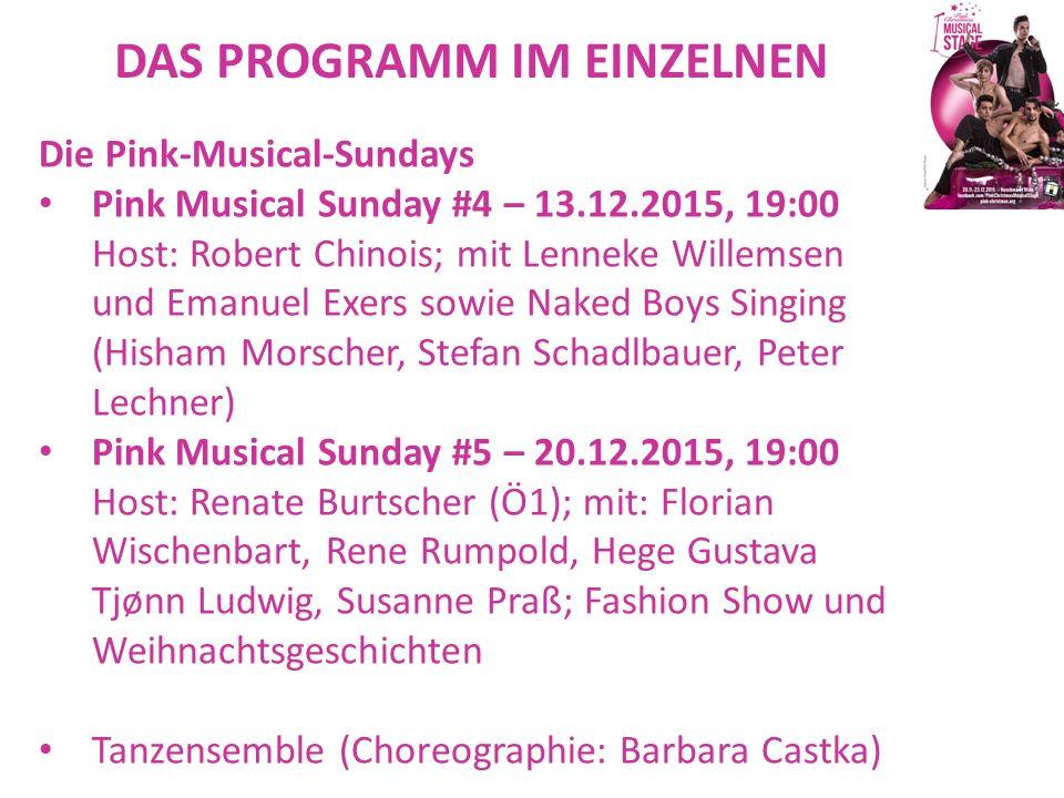 DAS PROGRAMM IM EINZELNEN Die Pink-Musical-Sundays Pink Musical Sunday #4 – 13.12.2015, 19:00 Host: Robert Chinois; mit Lenneke Willemsen und Emanuel