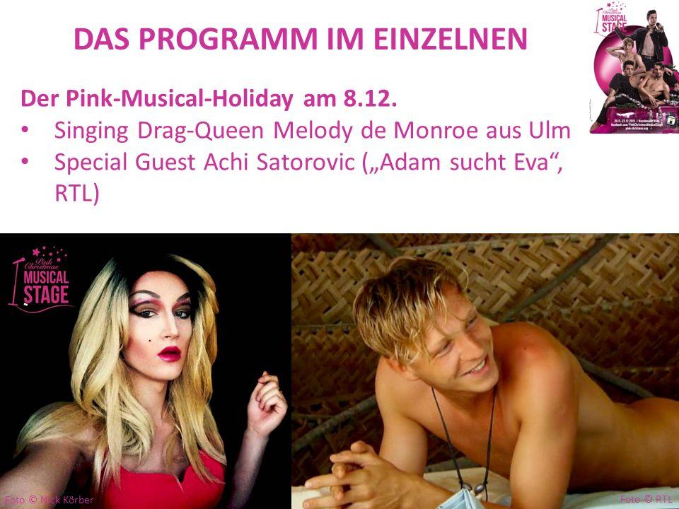 """DAS PROGRAMM IM EINZELNEN Der Pink-Musical-Holiday am 8.12. Singing Drag-Queen Melody de Monroe aus Ulm Special Guest Achi Satorovic (""""Adam sucht Eva"""""""