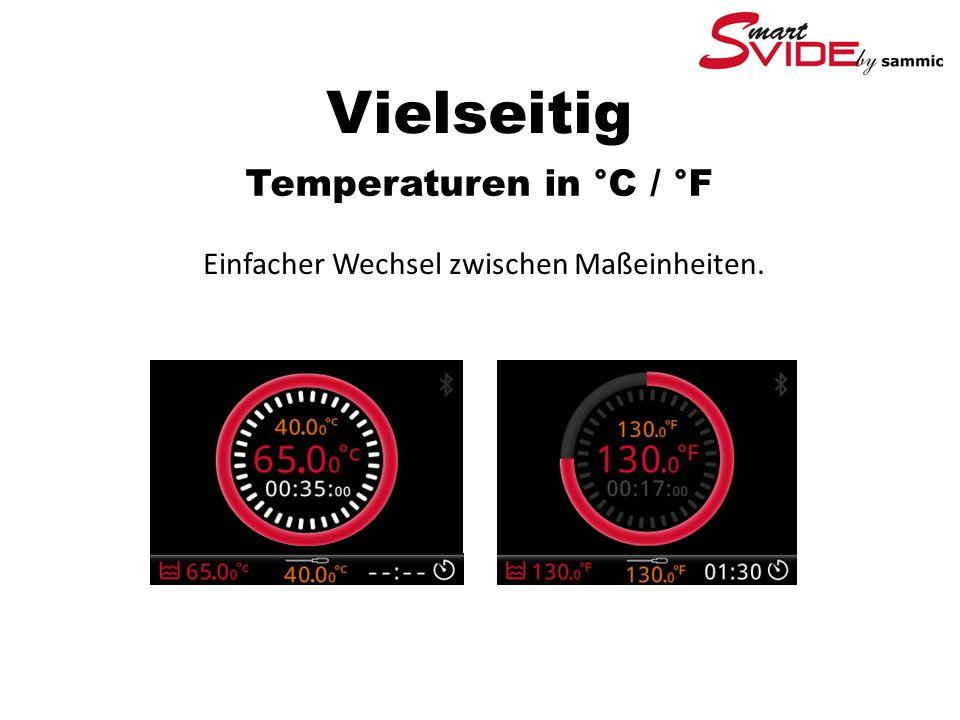 Vielseitig Temperaturen in °C / °F Einfacher Wechsel zwischen Maßeinheiten.