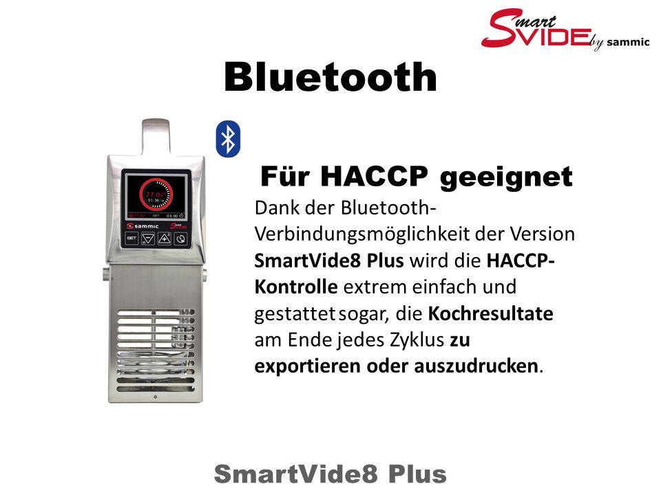 Bluetooth SmartVide8 Plus Dank der Bluetooth- Verbindungsmöglichkeit der Version SmartVide8 Plus wird die HACCP- Kontrolle extrem einfach und gestattet sogar, die Kochresultate am Ende jedes Zyklus zu exportieren oder auszudrucken.