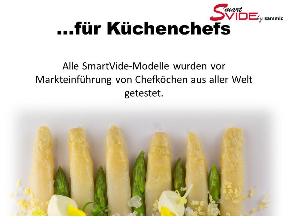 ...für Küchenchefs Alle SmartVide-Modelle wurden vor Markteinführung von Chefköchen aus aller Welt getestet.