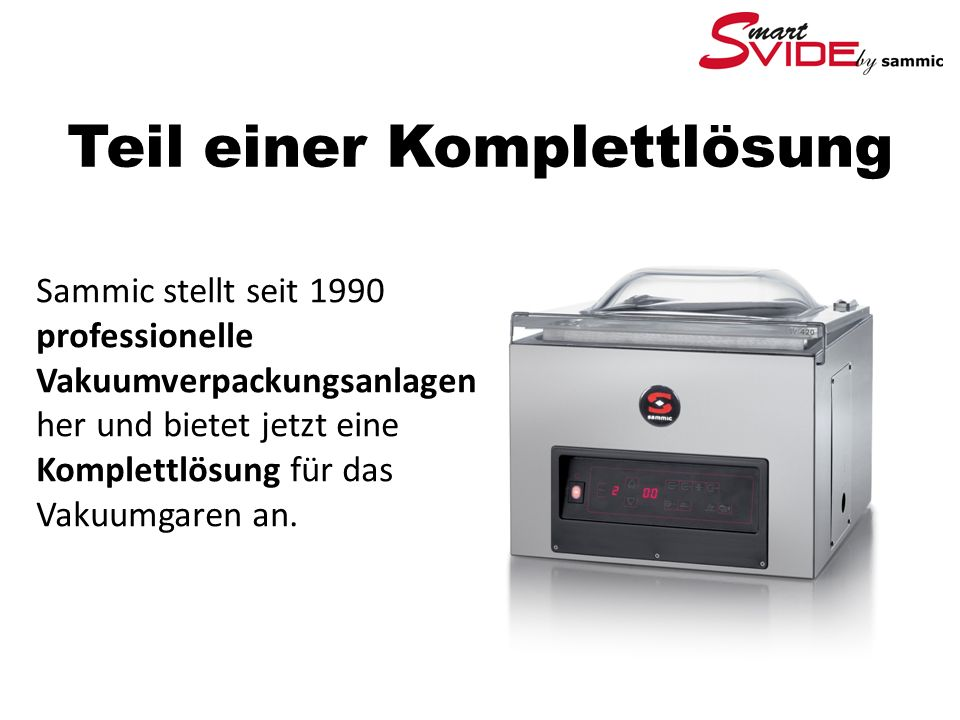 Teil einer Komplettlösung Sammic stellt seit 1990 professionelle Vakuumverpackungsanlagen her und bietet jetzt eine Komplettlösung für das Vakuumgaren an.