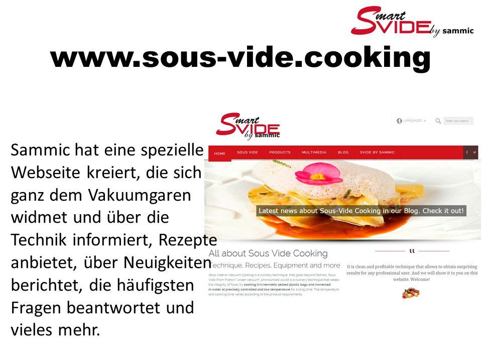 www.sous-vide.cooking Sammic hat eine spezielle Webseite kreiert, die sich ganz dem Vakuumgaren widmet und über die Technik informiert, Rezepte anbietet, über Neuigkeiten berichtet, die häufigsten Fragen beantwortet und vieles mehr.