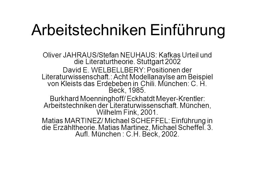 Arbeitstechniken Einführung Oliver JAHRAUS/Stefan NEUHAUS: Kafkas Urteil und die Literaturtheorie. Stuttgart 2002 David E. WELBELLBERY: Positionen der
