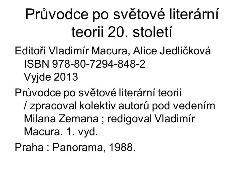 Průvodce po světové literární teorii 20. století Editoři Vladimír Macura, Alice Jedličková ISBN 978-80-7294-848-2 Vyjde 2013 Průvodce po světové liter