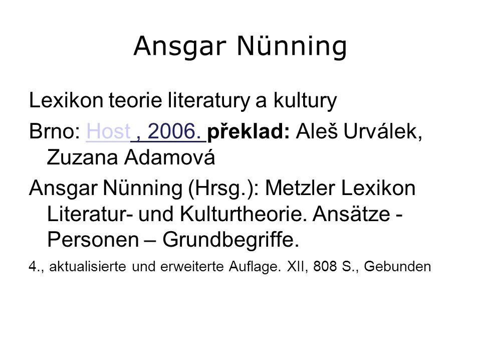 Ansgar Nünning Lexikon teorie literatury a kultury Brno: Host, 2006. překlad: Aleš Urválek, Zuzana AdamováHost Ansgar Nünning (Hrsg.): Metzler Lexikon