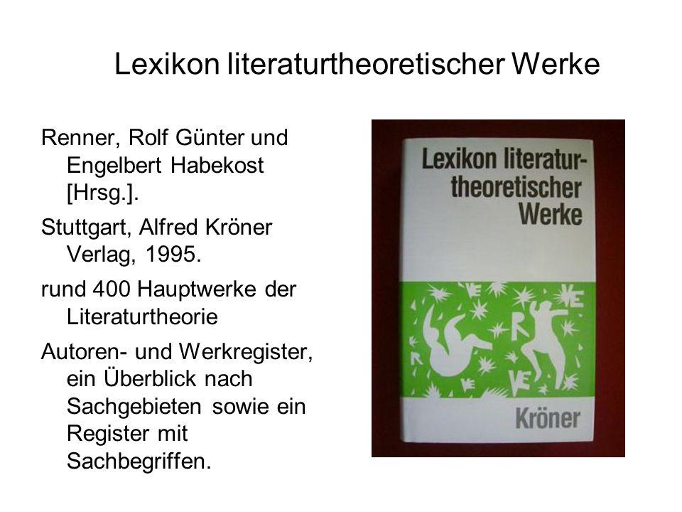 Lexikon literaturtheoretischer Werke Renner, Rolf Günter und Engelbert Habekost [Hrsg.]. Stuttgart, Alfred Kröner Verlag, 1995. rund 400 Hauptwerke de