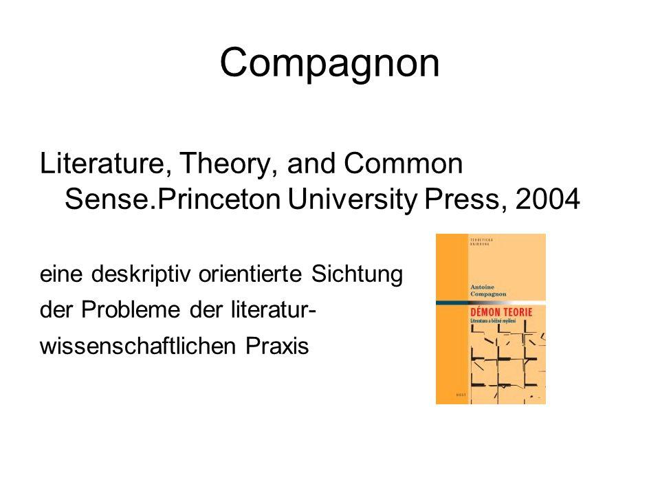 Compagnon Literature, Theory, and Common Sense.Princeton University Press, 2004 eine deskriptiv orientierte Sichtung der Probleme der literatur- wissenschaftlichen Praxis