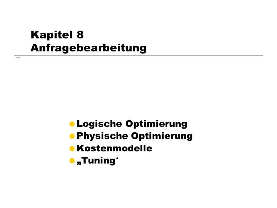 """Kapitel 8 Anfragebearbeitung  Logische Optimierung  Physische Optimierung  Kostenmodelle  """"Tuning"""