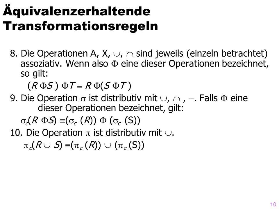 10 8. Die Operationen A, X, ,  sind jeweils (einzeln betrachtet) assoziativ. Wenn also  eine dieser Operationen bezeichnet, so gilt: (R  S )  T 