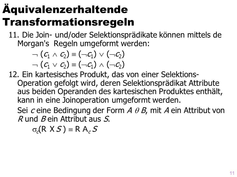 11 11. Die Join- und/oder Selektionsprädikate können mittels de Morgan's Regeln umgeformt werden:  (c 1  c 2 )  (  c 1 )  (  c 2 )  (c 1  c 2