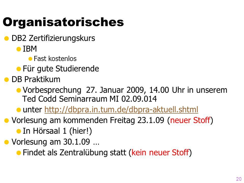 Organisatorisches  DB2 Zertifizierungskurs  IBM  Fast kostenlos  Für gute Studierende  DB Praktikum  Vorbesprechung 27. Januar 2009, 14.00 Uhr i