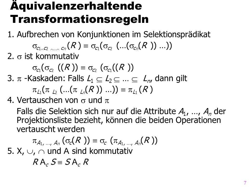 7 1. Aufbrechen von Konjunktionen im Selektionsprädikat  c 1  c 2 ...  c n (R )   c 1 (  c 2 (…(  c n (R )) …)) 2.  ist kommutativ  c 1 ( 