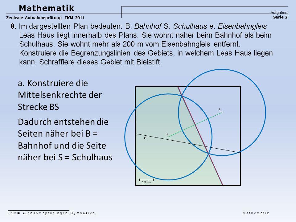 8. Im dargestellten Plan bedeuten: B: Bahnhof S: Schulhaus e: Eisenbahngleis Leas Haus liegt innerhalb des Plans. Sie wohnt näher beim Bahnhof als bei