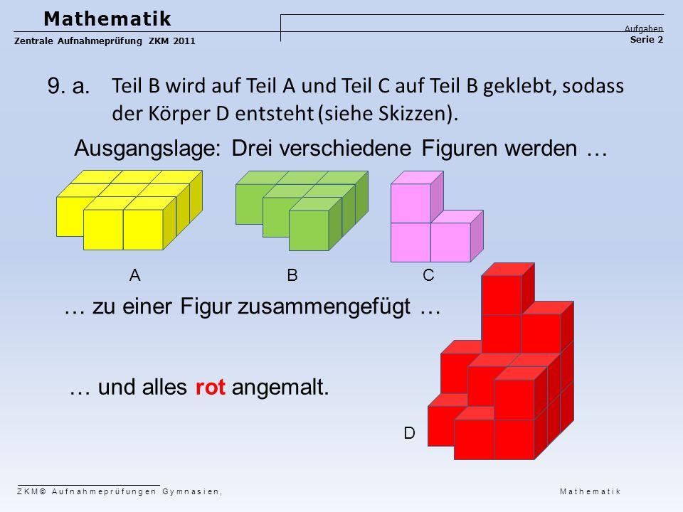 Mathematik Aufgaben Serie 2 Zentrale Aufnahmeprüfung ZKM 2011 ZKM© Aufnahmeprüfungen Gymnasien, Mathematik 9. a. Teil B wird auf Teil A und Teil C auf