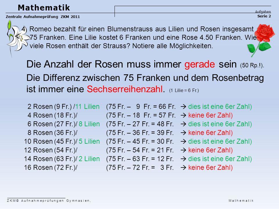 Die Anzahl der Rosen muss immer gerade sein (50 Rp.!). Die Differenz zwischen 75 Franken und dem Rosenbetrag ist immer eine Sechserreihenzahl. (1 Lili