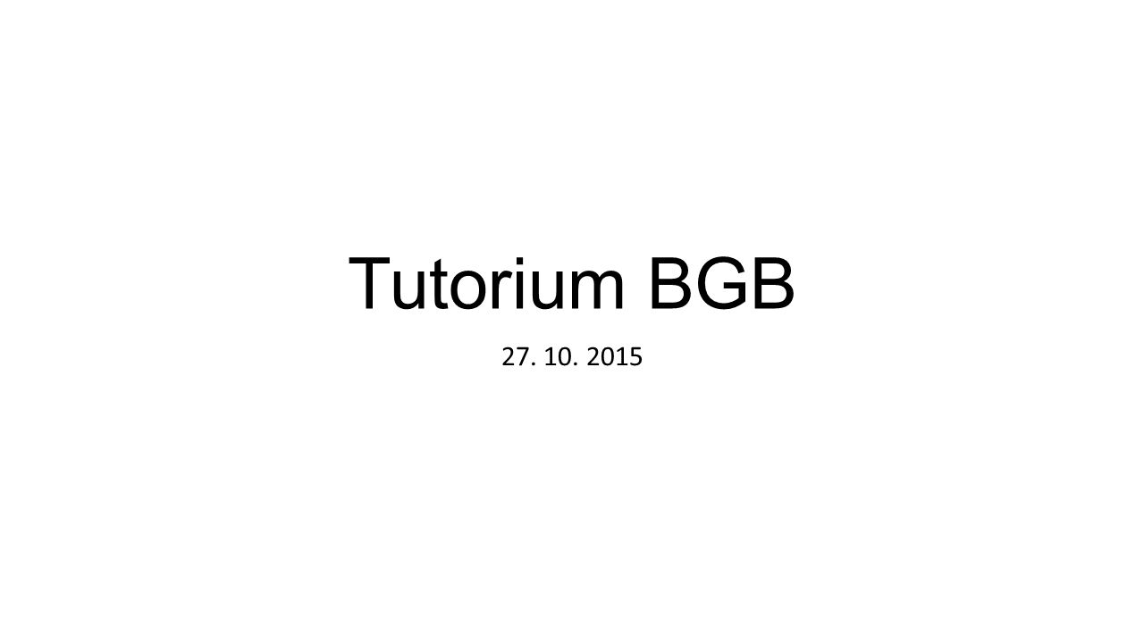 Tutorium BGB 27. 10. 2015