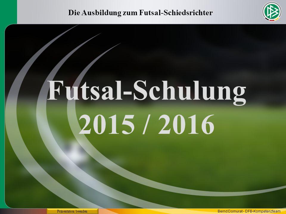 Futsal-Regeln 2015 / 2016 Regel 7 Dauer des Spiels Die Ausbildung zum Futsal-Schiedsrichter Präsentation beenden Bernd Domurat - DFB-Kompetenzteam