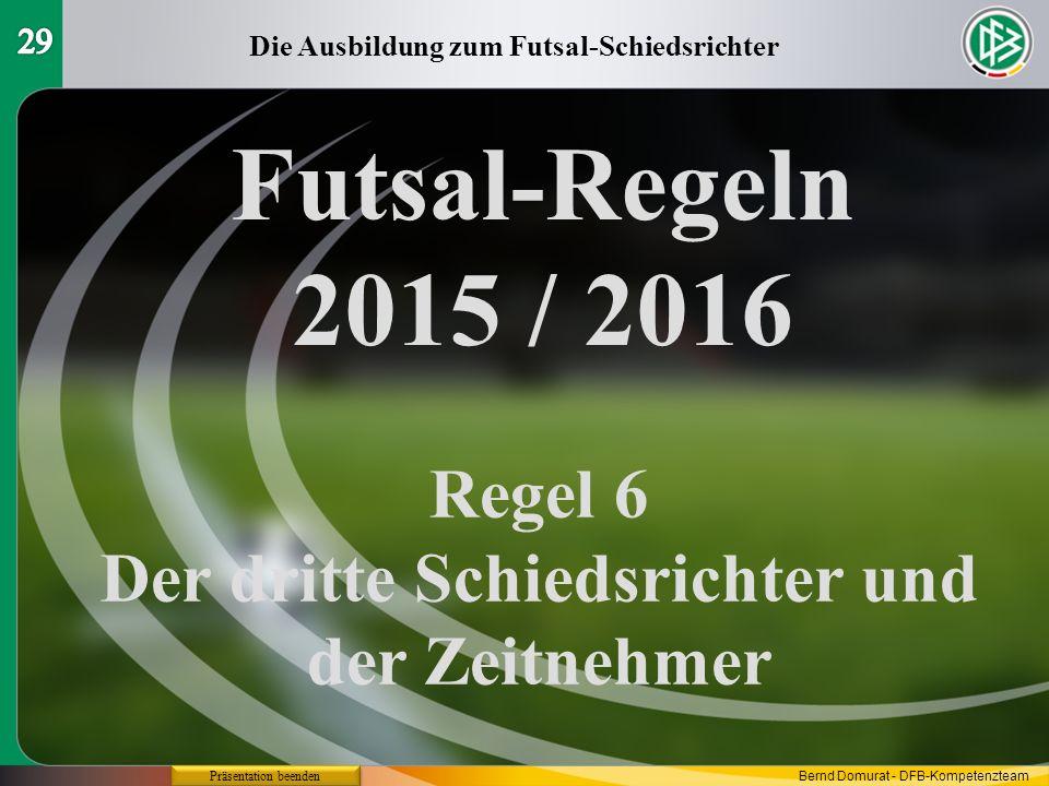 Futsal-Regeln 2015 / 2016 Regel 6 Der dritte Schiedsrichter und der Zeitnehmer Die Ausbildung zum Futsal-Schiedsrichter Präsentation beenden Bernd Domurat - DFB-Kompetenzteam