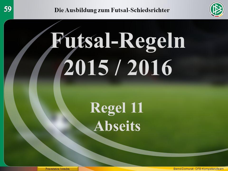 Futsal-Regeln 2015 / 2016 Regel 11 Abseits Die Ausbildung zum Futsal-Schiedsrichter Präsentation beenden Bernd Domurat - DFB-Kompetenzteam