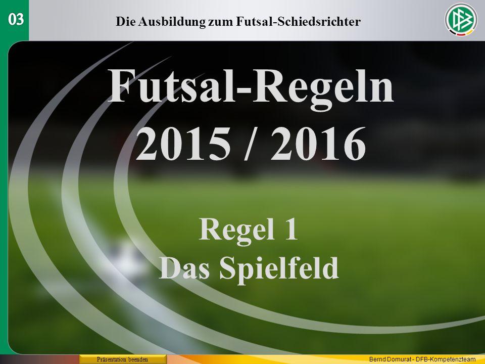 Futsal-Regeln 2015 / 2016 Regel 9 Der Ball in und aus dem Spiel Die Ausbildung zum Futsal-Schiedsrichter - Präsentation beenden Bernd Domurat - DFB-Kompetenzteam