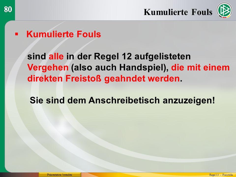 Präsentation beenden  Kumulierte Fouls sind alle in der Regel 12 aufgelisteten Vergehen (also auch Handspiel), die mit einem direkten Freistoß geahndet werden.