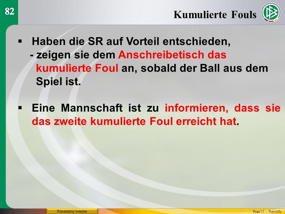Präsentation beenden  Haben die SR auf Vorteil entschieden, - zeigen sie dem Anschreibetisch das kumulierte Foul an, sobald der Ball aus dem Spiel ist.