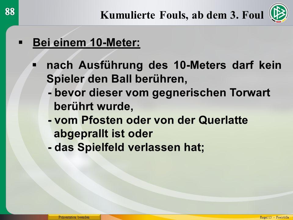 Präsentation beenden  Bei einem 10-Meter: Kumulierte Fouls, ab dem 3.