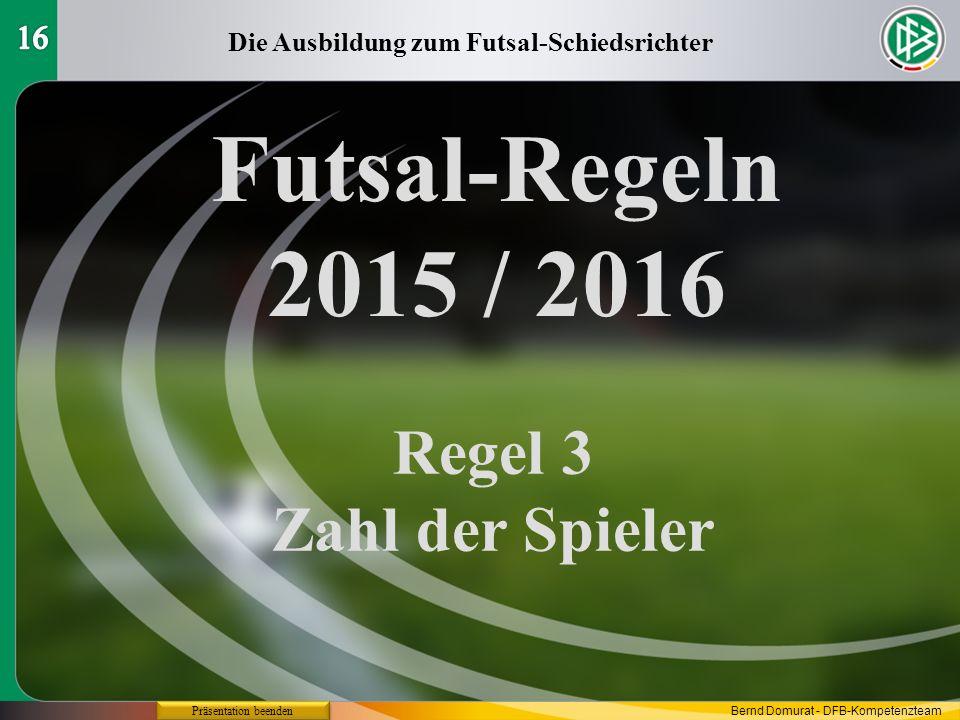 Futsal-Regeln 2015 / 2016 Regel 15 Der Einkick Die Ausbildung zum Futsal-Schiedsrichter Präsentation beenden Bernd Domurat - DFB-Kompetenzteam