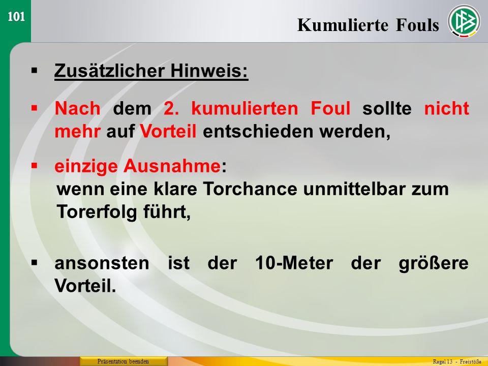 Präsentation beenden  Zusätzlicher Hinweis: Kumulierte Fouls Regel 13 - Freistöße  Nach dem 2.