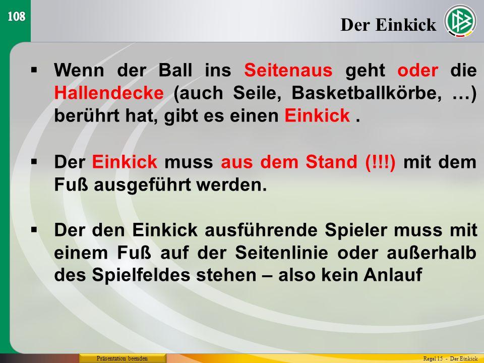 Präsentation beenden  Wenn der Ball ins Seitenaus geht oder die Hallendecke (auch Seile, Basketballkörbe, …) berührt hat, gibt es einen Einkick.