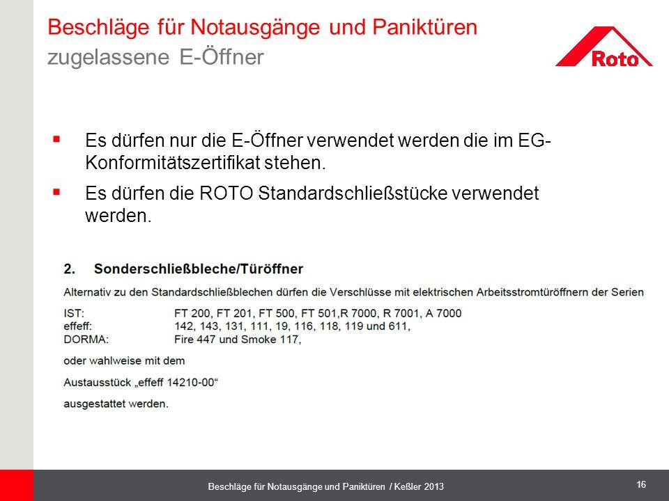 16 Beschläge für Notausgänge und Paniktüren / Keßler 2013  Es dürfen nur die E-Öffner verwendet werden die im EG- Konformitätszertifikat stehen.  Es