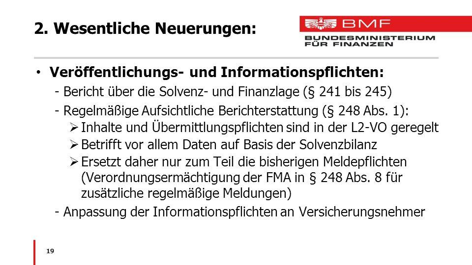 2. Wesentliche Neuerungen: Veröffentlichungs- und Informationspflichten: -Bericht über die Solvenz- und Finanzlage (§ 241 bis 245) -Regelmäßige Aufsic