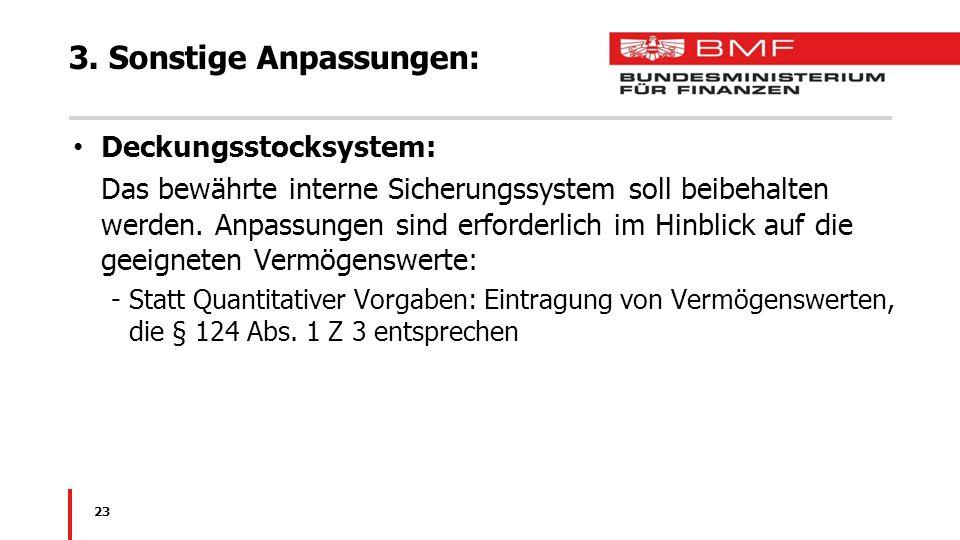 3. Sonstige Anpassungen: Deckungsstocksystem: Das bewährte interne Sicherungssystem soll beibehalten werden. Anpassungen sind erforderlich im Hinblick