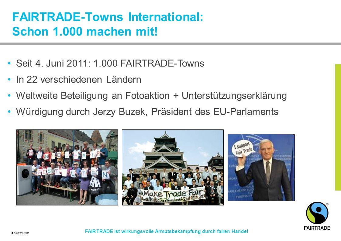 © Fairtrade 2011 FAIRTRADE ist wirkungsvolle Armutsbekämpfung durch fairen Handel FAIRTRADE-Towns International: Schon 1.000 machen mit.