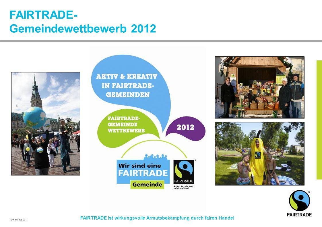 © Fairtrade 2011 FAIRTRADE ist wirkungsvolle Armutsbekämpfung durch fairen Handel FAIRTRADE- Gemeindewettbewerb 2012