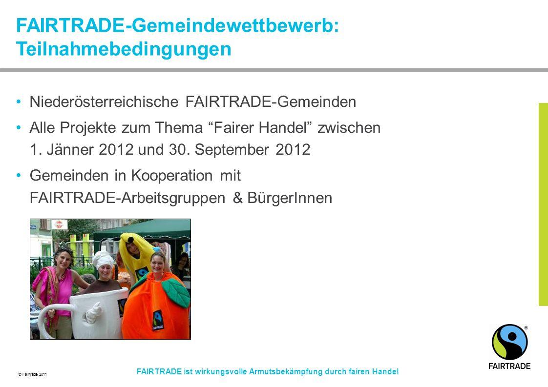 © Fairtrade 2011 FAIRTRADE ist wirkungsvolle Armutsbekämpfung durch fairen Handel Niederösterreichische FAIRTRADE-Gemeinden Alle Projekte zum Thema Fairer Handel zwischen 1.