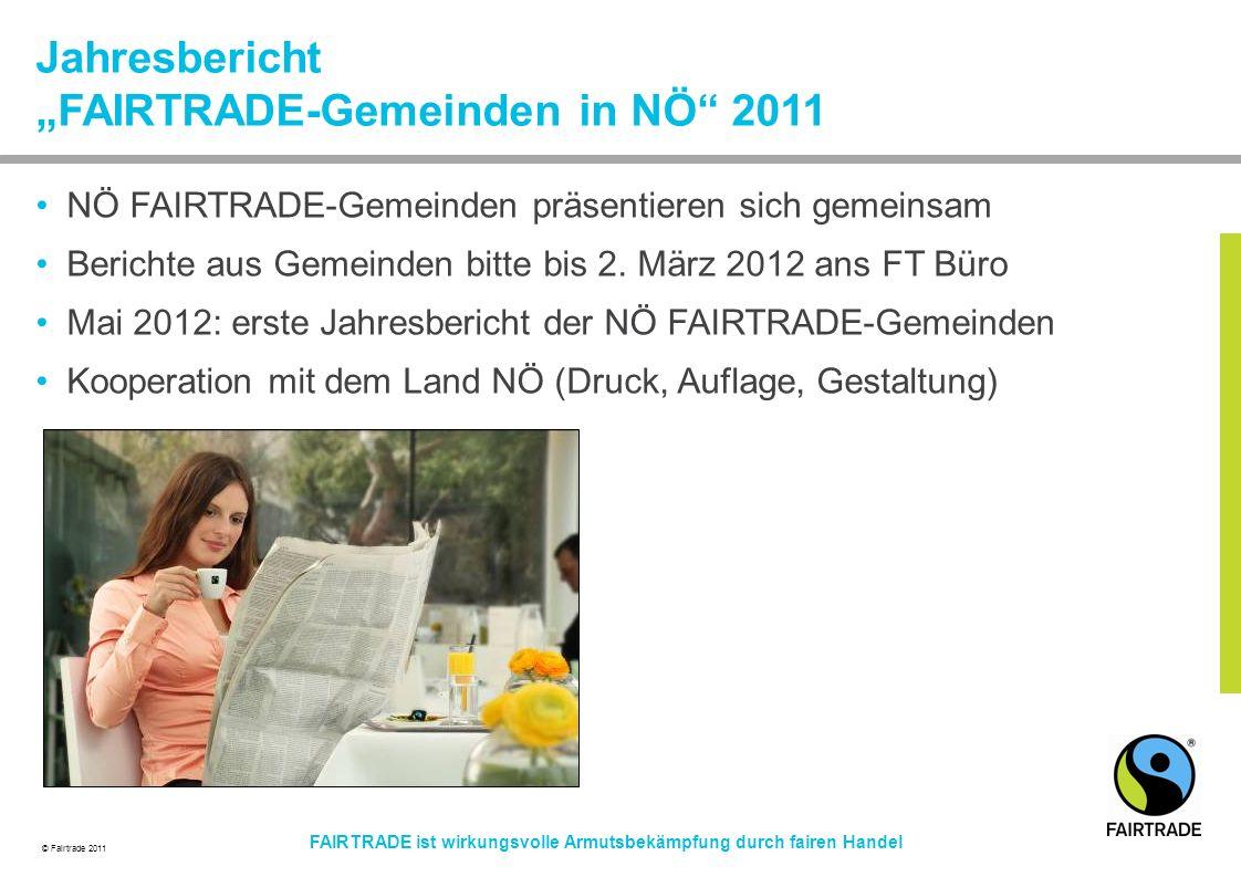 © Fairtrade 2011 FAIRTRADE ist wirkungsvolle Armutsbekämpfung durch fairen Handel NÖ FAIRTRADE-Gemeinden präsentieren sich gemeinsam Berichte aus Gemeinden bitte bis 2.
