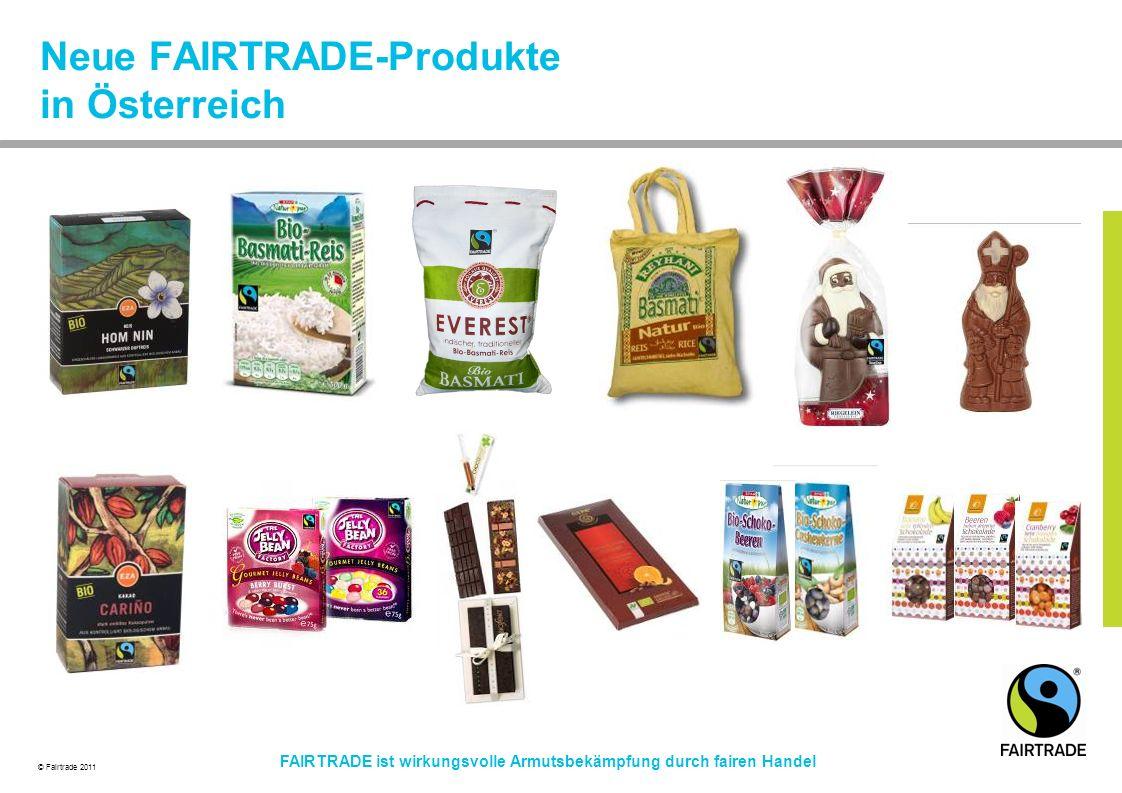 © Fairtrade 2011 FAIRTRADE ist wirkungsvolle Armutsbekämpfung durch fairen Handel Neue FAIRTRADE-Produkte in Österreich