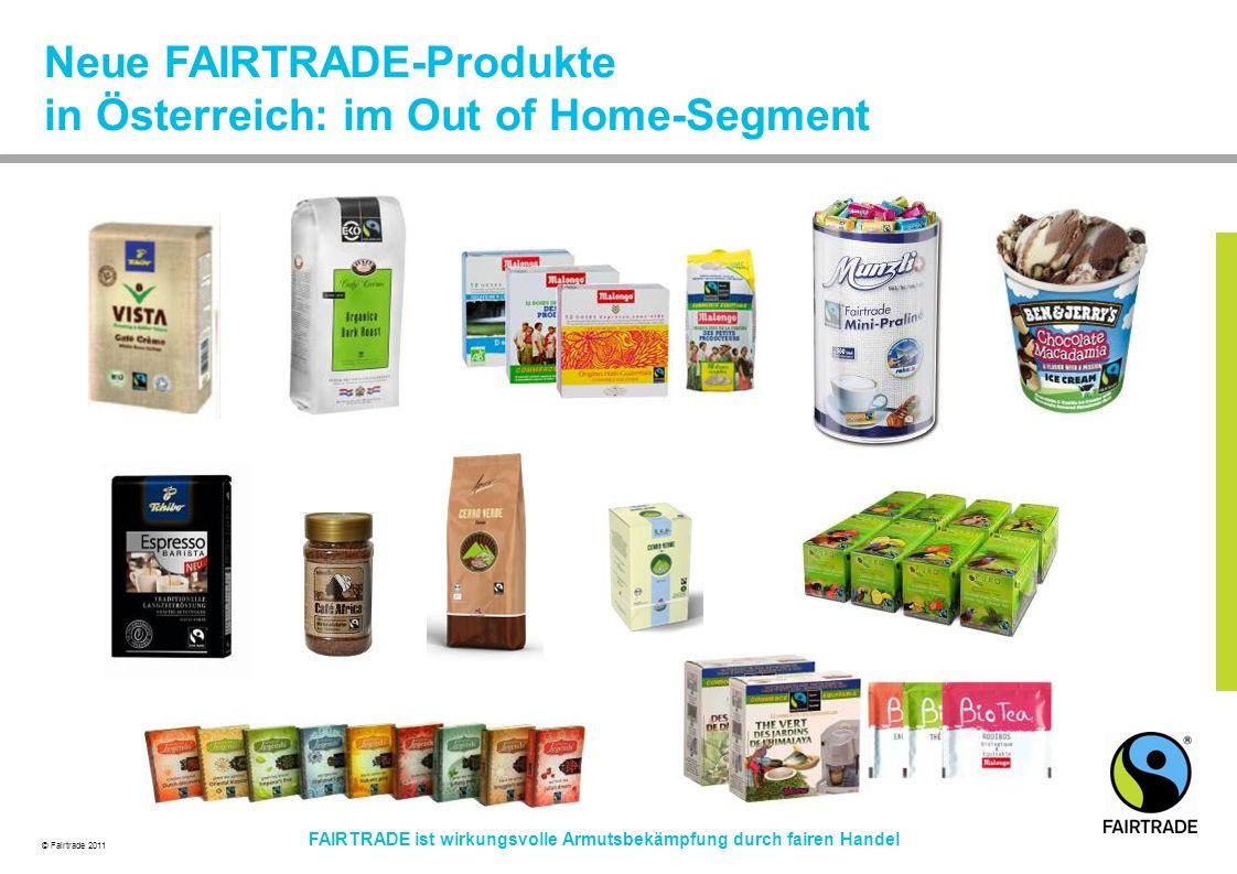 © Fairtrade 2011 FAIRTRADE ist wirkungsvolle Armutsbekämpfung durch fairen Handel Neue FAIRTRADE-Produkte in Österreich: im Out of Home-Segment