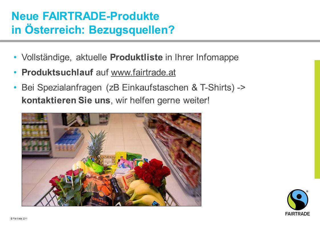 © Fairtrade 2011 Neue FAIRTRADE-Produkte in Österreich: Bezugsquellen.