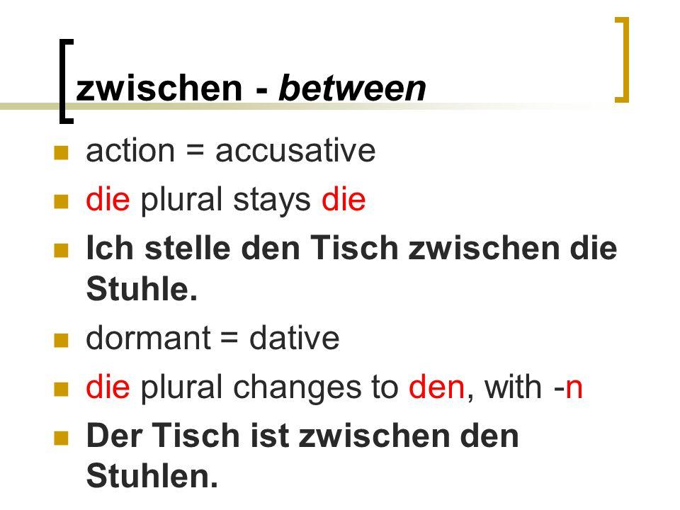 zwischen - between action = accusative die plural stays die Ich stelle den Tisch zwischen die Stuhle.