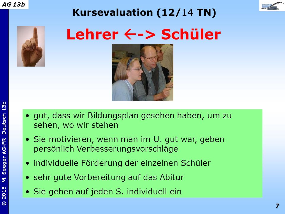 7 © 2015 M. Seeger AG-FR Deutsch 13b AG 13b Kursevaluation (12/14 TN) Lehrer  -> Schüler gut, dass wir Bildungsplan gesehen haben, um zu sehen, wo wi