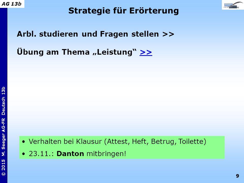 """9 © 2015 M. Seeger AG-FR Deutsch 13b AG 13b Strategie für Erörterung Arbl. studieren und Fragen stellen >> Übung am Thema """"Leistung"""" >> Verhalten bei"""