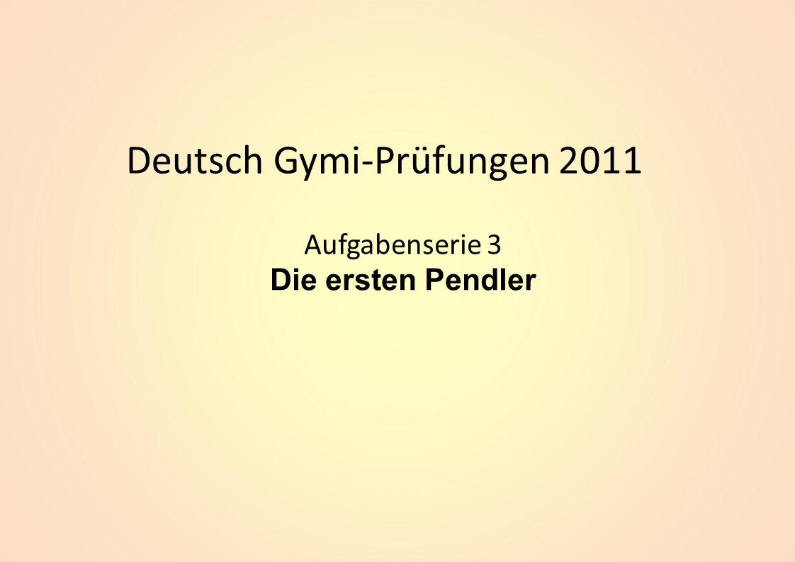Deutsch Gymi-Prüfungen 2011 Aufgabenserie 3 Die ersten Pendler