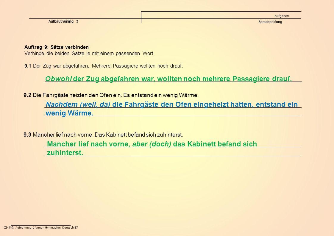 ZI<M© Aufnahmeprüfungen Gymnasien, Deutsch 37 Auftrag 9: Sätze verbinden Verbinde die beiden Sätze je mit einem passenden Wort. Aufgaben Aufbautrainin
