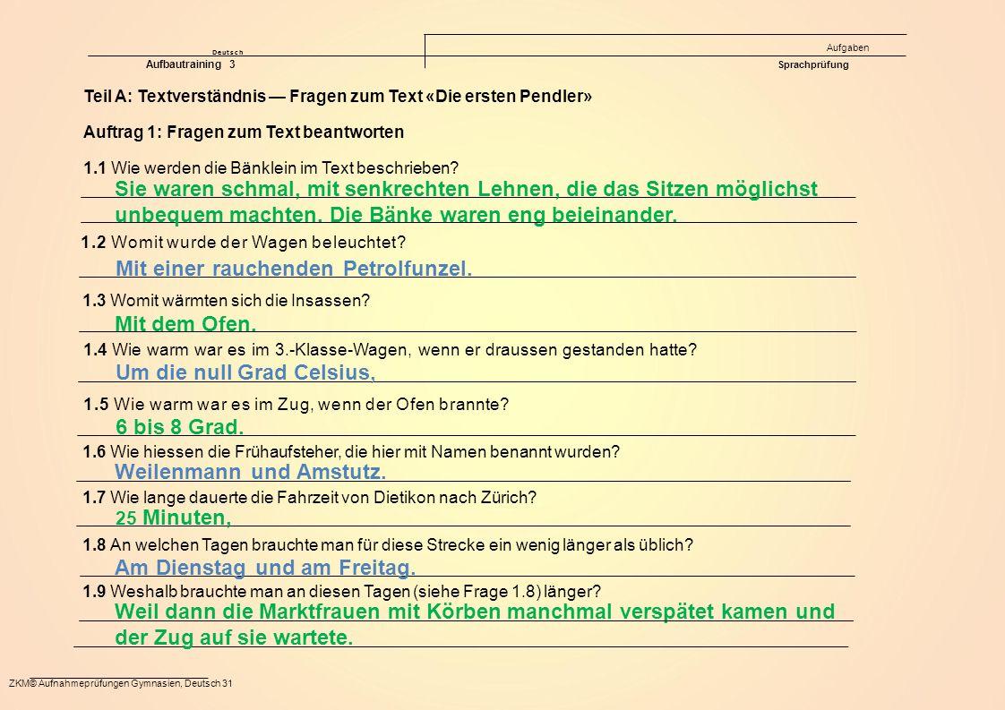 ZKM© Aufnahmeprüfungen Gymnasien, Deutsch 31 Deutsch Aufgaben Aufbautraining 3 Sprachprüfung Sie waren schmal, mit senkrechten Lehnen, die das Sitzen