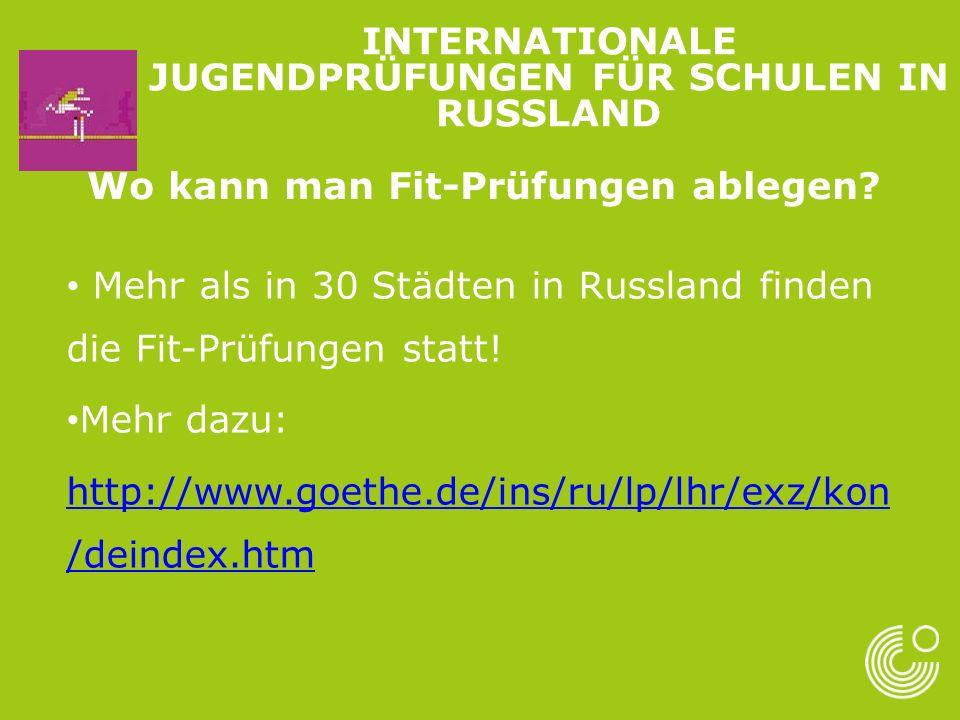 Wo kann man Fit-Prüfungen ablegen? Mehr als in 30 Städten in Russland finden die Fit-Prüfungen statt! Mehr dazu: http://www.goethe.de/ins/ru/lp/lhr/ex