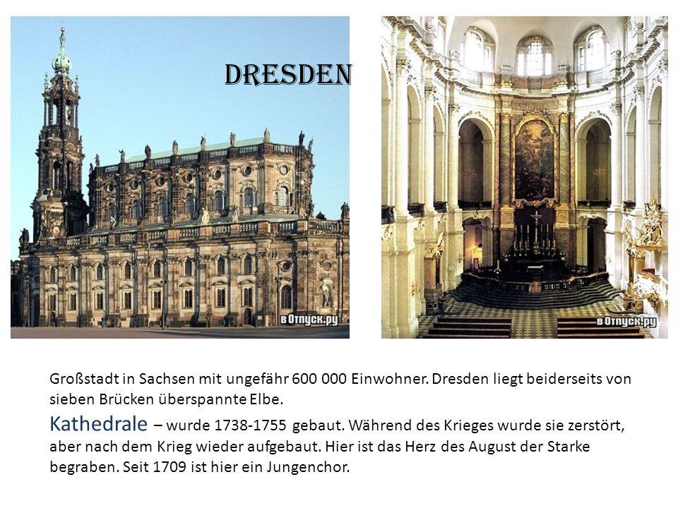 Dresden Großstadt in Sachsen mit ungefähr 600 000 Einwohner. Dresden liegt beiderseits von sieben Brücken überspannte Elbe. Kathedrale – wurde 1738-17